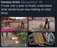 Daniel Bryan: Famous Artist @ilyassking1.9h  It took over a year to finally understand  what daniel bryan was making on total  divas  TOTAL  DIVAS