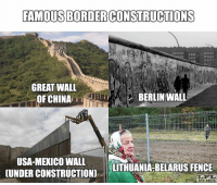 Memes, Lithuania, and 🤖: FAMOUS BORDERCONSTRUCTIONS  GREAT WALL  BERLIN WALL  OF CHINA  USA MERICO WALL  LITHUANIA-BELARUS FENCE  UNDER CONSTRUCTION) Fence works