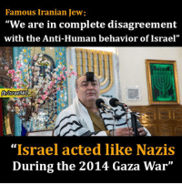 "Community, Memes, and Iran: Famous Iranian Jew:  ""We are in complete disagreement  with the Anti-Human behavior of Israel""  fbMsraelWG  ""Israel acted like Nazis  During the 2014 Gaza War"" Famous Iranian Jew:  ""Iran's Jewish community would not mark Israel's 60th anniversary. We are in complete disagreement with the behavior of #Israel. Israel displayed anti-human behavior in #Gaza war. they kill innocent people."""
