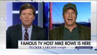 "Memes, Mechanic, and Tucker Carlson: FAMOUS TV HOST MIKE ROWE IS HERE  TUCKER CARLSON tonight  @TuckerCarlson ""Plumbers, steamfitters, pipefitters, carpenters, mechanics, those men and women right now...can pretty much write their own ticket."" On 'Tucker Carlson Tonight', @MikeRowe advised Americans to get a skill that will always be in demand. Tucker"
