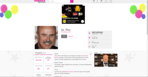 Birthday, Britney Spears, and College: FAMOUSY  BIRTHDAYS  Search  popular  trending  video  trivia  random  DIX  AD  W5  50- Ron  Si mai usor e sa castigi  Castiga premii care iti fac  LIDL  chef de curatenie  Dr. Phil  TV SHOW HOST  HAPPY BIRTHDAY!  September 1, 1950  #1018  Boost  BIRTHPLACE  most popular  Vinita, OK  AGE  69 years old  BIRTH SIGN  Virgo  OOO OOO  Video  Popularity 19  About  Pop culture self-help guru who began his career on an Oprah  TALLOFEAME BO  ВС иАКИ  MOST POPULAR  BORN ON  SEPTEMBER 1  Winfrey program. He earned his doctorate degree from Frank  BC  Lawlis, who later appeared as a psychologist on his show.  HALL  OFFAME  # 1018  #7  IAME ВС  feAME  Before Fame  BC  H  Dr. Phil Clips  He played college football at the University of Tulsa and Midwestern  HAL  68 YEAR OLD  TV SHOW HOST  State University  # 5  #1  Trivia  He famously visited Britney Spears while she was in the hospital  after her mental breakdown.  BORN IN  OKLAHOMA  DAYTIME TALK  SHOW HOST  Family Life Happy 69th bday! (im a day late cuz the internet cut off)
