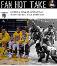 All Star, Nba, and History: FAN HOT TAKE  NEVER  STOPS  SLUEMFRAMIN hot take: a group of benchwarmers  today could beat a 60s all star team  @THENBANEVERSTOPS  EST  OUBS  TAND  WE Do you agree with @lukewnfranklin ? - - DM ME YOUR HOT TAKES FOR A CHANCE TO BE POSTED - - Tags: #nba #baskstball #debate #hottake #bench #comment #opinion #history #1960s