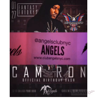 FantasyFridays Angels 32-17 College Point Blvd Flushing Queens The New Place To Be On Fridays Movie After Movie Official Birthday Party For @mr_camron Music By @djsuperstarjay @worldfamousdjstunna @iamdjjus The New Friday Wave In New York. 30 Dancers Bottle Specials Hookah Valet Parking Available All Night Bottle Prices Henny, Goose, Ciroc, Effen 2 for $350 Before 12am 2 for $450 After 12am Rose, Patron, Remy, VSOP 2 for $400 Before 12am 2 for $500 After 12am Belaire 3 For $450 All Night Any 10 Bottles Of Henny, Goose, Ciroc, Rose, Remy, Patron $2200 3 Dom P For $1200: FAN TAS  FRIDAYS  DIRLOMMATS  @angelsclubnyc  ANGELS  www.club angelsnyc.com  RAO N  A M  OFFICIAL BIRTHDAY BASH  32.17 COLLEGE POINT BLVD FantasyFridays Angels 32-17 College Point Blvd Flushing Queens The New Place To Be On Fridays Movie After Movie Official Birthday Party For @mr_camron Music By @djsuperstarjay @worldfamousdjstunna @iamdjjus The New Friday Wave In New York. 30 Dancers Bottle Specials Hookah Valet Parking Available All Night Bottle Prices Henny, Goose, Ciroc, Effen 2 for $350 Before 12am 2 for $450 After 12am Rose, Patron, Remy, VSOP 2 for $400 Before 12am 2 for $500 After 12am Belaire 3 For $450 All Night Any 10 Bottles Of Henny, Goose, Ciroc, Rose, Remy, Patron $2200 3 Dom P For $1200
