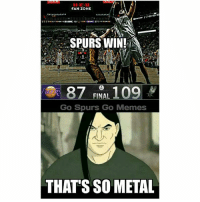 Brutal. GoSpursGo Spurs SpursNation RaceForSeis SpursFamily GoSpursGoMemes www.GoSpursGoMemes.com: FAN ZONE  SPURS WIN!  87 FINAL  109  Go Spurs Go Memes  THATS SO METAL Brutal. GoSpursGo Spurs SpursNation RaceForSeis SpursFamily GoSpursGoMemes www.GoSpursGoMemes.com