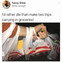 Memes, Fancy, and 🤖: Fancy Drew  @HoJoLego  I'd rather die than make two trips  carrying in groceries!  Ap 😂😂The new arm strengthening hack.