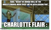 "Current Sentiment: FANS:""BECKY VS RONDA WILL BE THE  WRESTLEMANIA MAIN EVENT WEVE BEEN ASKING FOR  CD  CHARLOTTE FLAIR  com Current Sentiment"