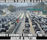 Fans Driving To Super Bowl Win Lain 2021 Conflmemez Route Guidance Estimates They Ll Arrive At Halftime Welcome To The Traffic Bowl Like Nfl Memes Driving Meme On Me Me