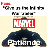 "God, Tumblr, and Infinity: Fans:  ""Give us the Infinity  War trailer""  avengersmemes tumblr.com  MARVEL  Patien <p>God dammit marvel, you always knew this was going to happen. 😂🔥</p>"