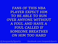 """Who is: LeBron James?"" #JeopardySports #CavsWarriors https://t.co/BhgPcWOZpV: FANS OF THIS NBA  PLAYER EXPECT HIM  TO BE ABLE TO RUN  OVER ANYONE WITHOUT  A FOUL AND HAVE A  FOUL CALLED IF  SOMEONE BREATHES  ON HIM TOO HARD  @JeopardySports facebook.com/JeopardySports ""Who is: LeBron James?"" #JeopardySports #CavsWarriors https://t.co/BhgPcWOZpV"