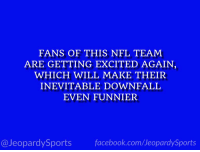 """""""Who are: the Dallas Cowboys?"""" #JeopardySports #NOvsDAL https://t.co/Lb5wshl4T7: FANS OF THIS NFL TEAM  ARE GETTING EXCITED AGAIN  WHICH WILL MAKE THEIR  INEVITABLE DOWNFALL  EVEN FUNNIER  @JeopardySports facebook.com/JeopardySports """"Who are: the Dallas Cowboys?"""" #JeopardySports #NOvsDAL https://t.co/Lb5wshl4T7"""