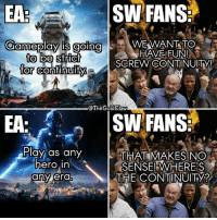 Heroin, Memes, and Nice: FANS  SW FANS  WE WANT TO  Gameplay is going  HAVE FUN  to be strict  SCREW CONTINUITY!  for continuity  The Gold Claw  n SW FANS  Play as any  THAT MAKES NO  heroin  SENSE! WHERES  THE CONTINUITY?  any era This is why we can't have nice things. ( StarWars BattleFront BattleFront2 EA StarWarsBattleFront)