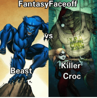 Fantasy Faceoff  VS  Killer  Beast  Croc Fight: Beast. Vs. Killer Croc. ___________________________________ ______________ ________________________________ Location: Prison Yard. Time: Noon. Morals: Off. Gear-Forms: Standard. Prep: None. Bloodlust:On Cannon Feats 2 Points For Explanations. No Interference. BFR-One Shot Kills Allowed. Only Cannon Feats ××××××××××××××××××××××××××××××××××××××××××× Fantasyfaceoff KawaiiFaceoff KawaiiComics Comics Geek Fantasy Marvel DcComics Movies BoomStudios Helix Anime Manga Memes Vertigo Variant WildStorm Movies