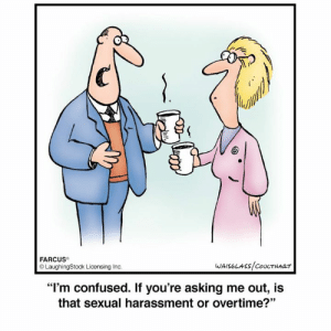 """If you have to ask ...: FARCUS  LaughingStock Licensing Inc  """"I'm confused. If you're asking me out, is  that sexual harassment or overtime?"""" If you have to ask ..."""