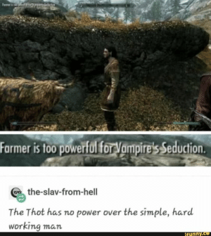 Thot, Power, and Powerful: Fare&f hig  Farmer is too powerful forVampire's Seduction.  the-slav-from-hell  The Thot has no power over the simple, hard  working man  if Hnny.co