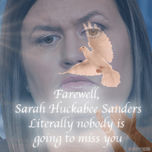 I wonder who will lie to us now: Farewell,  Sarah Huckabee Sanders  Literally nobody is  going to miss you  FUNAYDE I wonder who will lie to us now