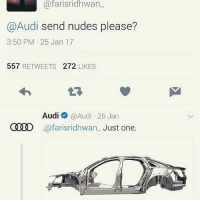 Memes, Nudes, and Audi: @farisridhwan  @Audi send nudes please?  3:50 PM 25 Jan 17  557 RETWEETS 272 LIKES  an  C  @farisridhwan_ Just one. 😂😂Damn