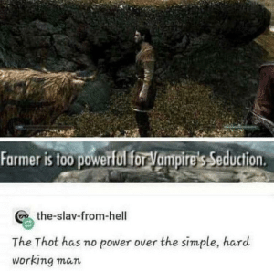 srsfunny:PATROLLED: Farmer is too powerful for Vampire's Seduction  the-slav-from-hell  The Thot has no power over the simple, hard  working man srsfunny:PATROLLED