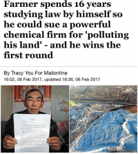 "If more people studied the law instead of just imagining what they think should be served as justice then we would have a lot less noise pollution 😂😂😂 Respect 👊: Farmer spends 16 years  studying law by himself so  he could sue a powerful  chemical firm for ""polluting  his land and he wins the  first round  By Tracy You For Mailonline  16:02, 06 Feb 2017, updated 18:36, 06 Feb 2017 If more people studied the law instead of just imagining what they think should be served as justice then we would have a lot less noise pollution 😂😂😂 Respect 👊"