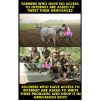 Memes, Soldiers, and Access: FARMERS WHO HAVE NO ACCESS  TO INTERNET ARE ASKED TO  TWEET THEIR GRIEVANCES  V CJ  WWW, RVCU.COM  WWW, RVCJ. COM A  SOLDIERS WHO HAVE ACCESS TO  INTERNET ARE ASKED TO WRITE  THEIR PROBLEMS AND DROP IT IN  GRIEVANCES BOX! Mera Desh Digital ho kar aage nikal gaya par rasta bhul gaya.😡😡 rvcjinsta