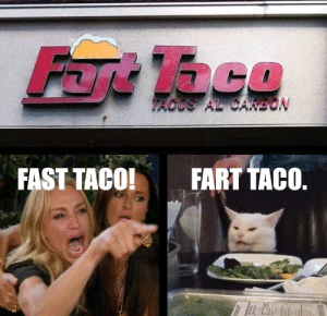 Love these memes: Fart Taco  VACOS AL CAKEON  FART TACO.  FAST TACO! Love these memes