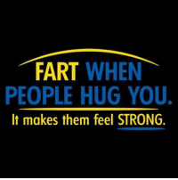 Dank, Strong, and 🤖: FART  WHEN  PEOPLE HUG YOU.  It makes them feel STRONG.