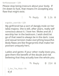 Fartfacepooper 14 Please Stop Being Insecure About Your Body If Im Down To Fuck That Means Im Accepting Any Flaw That Might Exist Reply 11k
