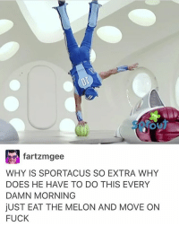I tried to tag sportacus in this and fjdjgogwpg it's too early: fartzmgee  WHY IS SPORTACUS SO EXTRA WHY  DOES HE HAVE TO DO THIS EVERY  DAMN MORNING  ju STEAT THE MELON AND MOVE ON  FUCK I tried to tag sportacus in this and fjdjgogwpg it's too early