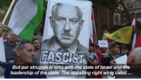 Appalled, Memes, and Protest: FASCIST A  But our struggle is also with the state of Israel and the  leadership of the state. The appalling right wing cabal... 2/23/2017 Huge protest in Sydney city in Australia, against war criminal #Netanyahu visit to #Australia. Thank you Australia for your support for #Palestine 🇵🇸