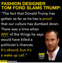 Fashion Designer Tom Ford Slams Trump The Fact That Donald Trump Has Gotten As Far As He Has Is Proof That Our Culture Has Dumbed Down There Was A Time When Any