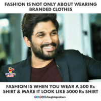 Clothes, Fashion, and Indianpeoplefacebook: FASHION IS NOT ONLY ABOUT WEARING  BRANDED CLOTHES  LAUGHING  FASHION IS WHEN YOU WEAR A 500 Rs  SHIRT & MAKE IT LOOK LIKE 5000 Rs SHIRT  GOO/laughingcolours