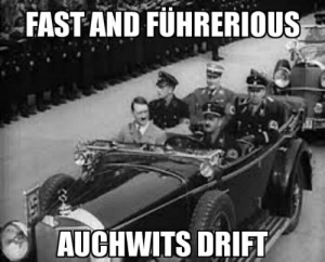 Fast, Drift, and And: FAST-AND FUHRERIOUS  AUCHWITS DRIFT