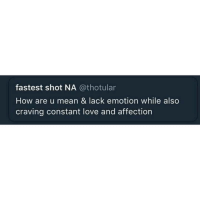 Lmao, Lol, and Love: fastest shot NA @thotular  How are u mean & lack emotion while also  craving constant love and affection Lmao well this post hit below the belt... I dont appreciate it one bit, nor do I have an answer for my behavior lol 🤷♀️ shepost♻♻ via @earljunior