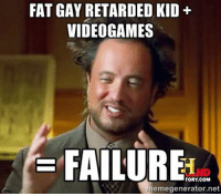 Meme Video: FAT GAY RETARDED KID  VIDEO GAMES  FAILURE  TORY COM  memegenerator.net