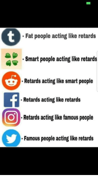 Dank, Meme, and Help: Fat people acting like retards  Smart people acting like retards  Retards acting like smart people  Retards acting like retards  Retards acting like famous people  Famous people acting like retards Help how do I get kerma? via /r/dank_meme https://ift.tt/2KDwTh9