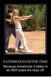 """Memes, Scare, and Content: FATHER/DAUGHTER TIME  Because sometimes it better to  let HER scare the boys off *If you like this post Share and """"Like"""" our Facebook page to get more just like it:) For high-quality Firearms, Self Defense and Survival content - Subscribe to our Free online MCS Magazine here: http://mcs-mag.com/fb/mcs-mag-subscribe"""