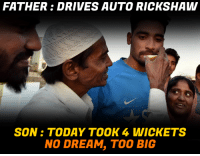Just hats off to the hard of work of his parents to make his dreams come true! Behind every successful person there is hard work of his parents!: FATHER DRIVES AUTO RICKSHAW  SON TODAY TOOK 4 WICK ETS  NO DREAM, TOO BIG Just hats off to the hard of work of his parents to make his dreams come true! Behind every successful person there is hard work of his parents!