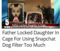 Father Locked Daughter In Cage  Father Locked Daughter In  Cage For Using Snapchat  Dog Filter Too Much Begone THOT