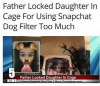 Father Locked Daughter In  Cage For Using Snapchat  Dog Filter Too Much  Father Locked Daughter In Cage  NEWS Good😤! All thots should be locked memes teens girls funnymemes dogfilter news kek wtf autism funnymemes followformemes lmao ctfu thot