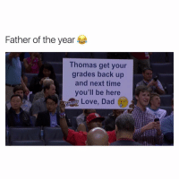 Dad, Funny, and Time: Father of the year  Thomas get your  grades back up  and next time  you'll be here  sLove, Dad 😂