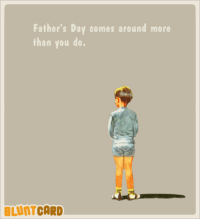 fathers day: Father's Day comes around more  than you do.  CARD