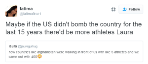 """80s, America, and Crazy: fatima  @fatimafiroz1  Follow  Maybe if the US didn't bomb the country for the  last 15 years there'd be more athletes Laura  laura @jaureguihug  how countries like afghanistan were walking in front of us with like 5 athletes and we  came out with 400 big-mood-energy:  lily-peet:  urulokid:  nevaehtyler:  blackfemalescientist:  sniffyjenkins:  mideast-nrthafrica-cntrlasia:  explainguncontrolandsafespaces:  It's like millennials do not understand that middle east has been at war for 1000′s of years. That we intervened on behalf of Kuwait. That without """"bombing"""" people that want to kill and oppress others, millions will be murdered and tortured.  """"at war for 1000′s of years"""" you clearly know nothing about Afghanistan nor the middle east here's Afghanistan in the 1950′s, 60′s,  70′s if you really want to know what caused all the instability  growth of extremist groups I suggest you take a look at the US foreign policy towards Afghanistan during the 80′s It's interesting to note that when the communist government came to power in Afghanistan in the late 70′s, one of the first things they did was declare equality of the sexes, made education for girls mandatory,  banned child marriages. The conservative tribal leaders who the US armed  funded ( who later became the Taliban) declared this to be a """"war on Islam""""  fought against the central government. The US had no problem back then with encouraging the growth of Islamic conservatism to counter socialism/communism. You created your biggest enemy  you have no one to blame but yourselves.  BLESS THIS POST  its crazy to me how the US talks about war in the middle east as if its this ancient problem inherent to the area instead of a recent problem created by western countries to further their own interests.   ☕️☕️☕️  the CIA took out the democratically elected leader of Iran in the 1970s over oil and that set off an entire chain of events leading to ISIS, here's more about multiple other countries we'v"""