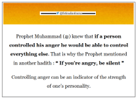 """Control, Hadith, and Angry: _ @fatimakarimms_  Prophet Muhammad ()knew that if a person  controlled his anger he would be able to control  everything else. That is why the Prophet mentioned  in another hadith : If you're angry, be silent""""  Controlling anger can be an indicator of the strength  of one's personality."""