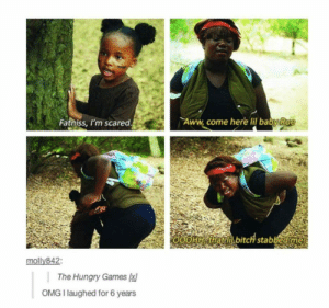 Things are a little different in the hood: Fatniss, l'm scared  Aww, come here lil babyRue  molly842  \ The Hungry Games  OMG I laughed for 6 years Things are a little different in the hood