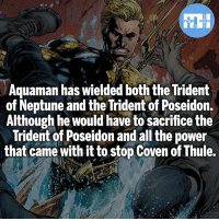 """Neptune's beard"" - My other IG accounts @factsofflash @yourpoketrivia @webslingerfacts ⠀⠀⠀⠀⠀⠀⠀⠀⠀⠀⠀⠀⠀⠀⠀⠀⠀⠀⠀⠀⠀⠀⠀⠀⠀⠀⠀⠀⠀⠀⠀⠀⠀⠀⠀⠀ ⠀⠀--------------------- batmanvssuperman xmen batman superman wonderwoman deadpool spiderman hulk thor ironman marvel greenlantern theflash wolverine daredevil aquaman justiceleague homecoming infinitywar ezramiller wallywest redhood avengers Poseidon blackpanther tomholland neptune like4like bluebeetle: FATSHERDES  Aquaman has wielded both the Trident  of Neptune and the Trident of Poseidon.  Although he would have to sacrifice the  Trident of Poseidon and all the power  that came with it to stop Coven of Thule. ""Neptune's beard"" - My other IG accounts @factsofflash @yourpoketrivia @webslingerfacts ⠀⠀⠀⠀⠀⠀⠀⠀⠀⠀⠀⠀⠀⠀⠀⠀⠀⠀⠀⠀⠀⠀⠀⠀⠀⠀⠀⠀⠀⠀⠀⠀⠀⠀⠀⠀ ⠀⠀--------------------- batmanvssuperman xmen batman superman wonderwoman deadpool spiderman hulk thor ironman marvel greenlantern theflash wolverine daredevil aquaman justiceleague homecoming infinitywar ezramiller wallywest redhood avengers Poseidon blackpanther tomholland neptune like4like bluebeetle"
