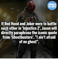 "Batman, Joker, and Memes: FATSHERDES  rT  If Red Hood and Joker were to battle  each other in 'Injustice 2', Jason will  directly paraphrase the iconic quote  from Ghostbusters. ""I ain't afraid  of no ghost'"". Who's your favourite character in Injustice 2?!- My other IG accounts @factsofflash @yourpoketrivia @webslingerfacts ⠀⠀⠀⠀⠀⠀⠀⠀⠀⠀⠀⠀⠀⠀⠀⠀⠀⠀⠀⠀⠀⠀⠀⠀⠀⠀⠀⠀⠀⠀⠀⠀⠀⠀⠀⠀ ⠀⠀--------------------- batmanvssuperman xmen batman superman wonderwoman deadpool spiderman hulk thor ironman marvel bluelantern theflash wolverine daredevil aquaman justiceleague homecoming blackpanther wallywest brucewayne redhood avengers zoom jasontodd raven evildeadpool like4like injustice2"