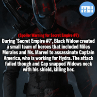 America, Batman, and Empire: FATSHERDES  (Spoiler Warning for Secret Empire #7)  During 'Secret Empire #7, Black Widow created  a small team of heroes that included Miles  Morales and Ms. Marvel to assassinate Captain  America, who is working for Hydra. The attack  failed though and Cap snapped Widows neck  with his shield, killing her. Don't get in Captain Hydra's way! - My other IG accounts @factsofflash @yourpoketrivia @webslingerfacts ⠀⠀⠀⠀⠀⠀⠀⠀⠀⠀⠀⠀⠀⠀⠀⠀⠀⠀⠀⠀⠀⠀⠀⠀⠀⠀⠀⠀⠀⠀⠀⠀⠀⠀⠀⠀ ⠀⠀--------------------- batmanvssuperman xmen batman superman wonderwoman deadpool spiderman hulk thor ironman marvel greenlantern theflash wolverine daredevil aquaman justiceleague homecoming infinitywar captainamerica wallywest redhood avengers steverogers blackpanther tomholland captainhydra like4like blackwidow