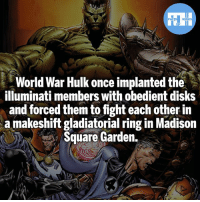 Batman, Illuminati, and Memes: FATSHERDES  World War Hulk once implanted the  illuminati members with obedient disks  and forced them to fight each other in  a makeshift gladiatorial ring in Madison  Square Garden World War Hulk! - My other IG accounts @factsofflash @yourpoketrivia @webslingerfacts ⠀⠀⠀⠀⠀⠀⠀⠀⠀⠀⠀⠀⠀⠀⠀⠀⠀⠀⠀⠀⠀⠀⠀⠀⠀⠀⠀⠀⠀⠀⠀⠀⠀⠀⠀⠀ ⠀⠀--------------------- batmanvssuperman xmen batman superman wonderwoman deadpool spiderman hulk thor ironman marvel greenlantern theflash wolverine daredevil aquaman justiceleague homecoming greenarrow wallywest wallywest redhood avengers worldwarhulk injustice kylerayner barryallen like4like injustice2