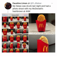 Drunk, Funny, and McDonalds: Faustino Limon Jr @FLJBieber  My fatass was drunk last night and had a  photo shoot with my McDonald's  hashbrown at 4AM  Albums Camera Roll  Select SarcasmOnly
