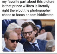 Prince: favorite  about  my part this picture  is that prince william is literally  right there but the photographer  chose to focus on tom hiddleston