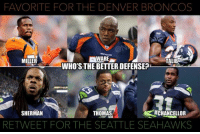 Who has the better defense.. NOW?: FAVORITE FOR THE DENVER BRONCOS  WARE  MILLER  TALIB  WHO'S THE BETTERDEFENSE?  CHANCELLOR  SHERMAN  THOMAS  RETWEET FOR THE SEATTLE SEAHAWKS Who has the better defense.. NOW?